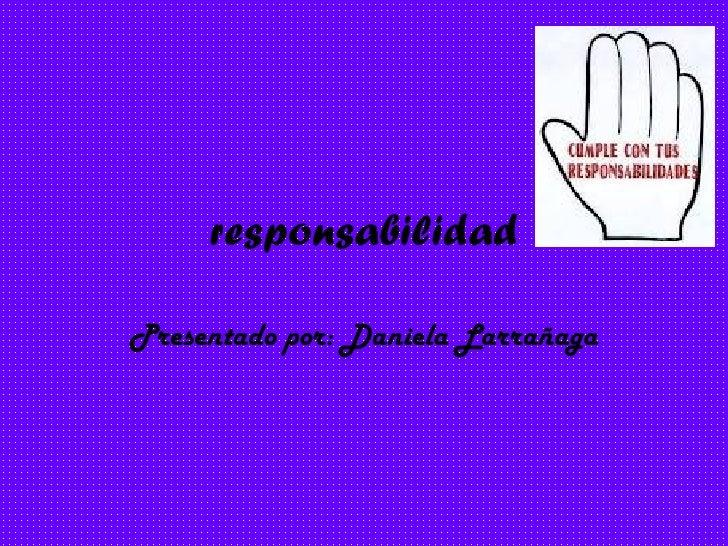 responsabilidad Presentado por: Daniela Larrañaga