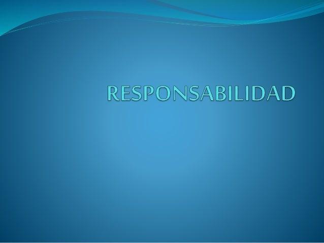 concepto:  La responsabilidad es una virtud que puede observarse en uno mismo o en el prójimo.  Se dice que una persona ...