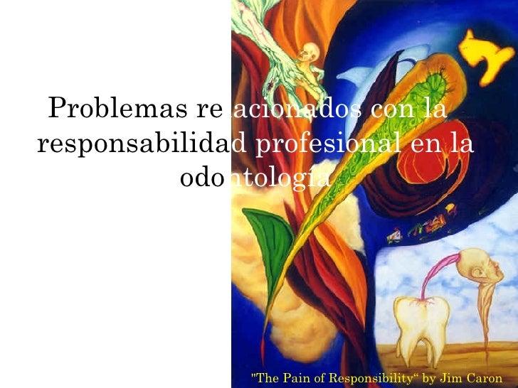 """Problemas re lacionados   con la   responsabili da d   profesional en la  o do ntología """"The Pain of Responsibility"""" ..."""
