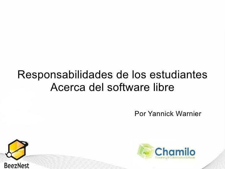 Responsabilidades de los estudiantes Acerca del software libre Por Yannick Warnier