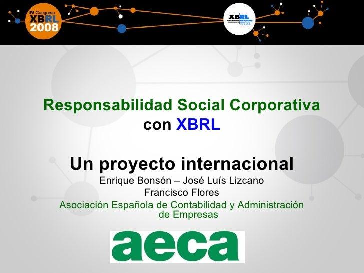 Responsabilidad Social Corporativa  con  XBRL Un proyecto internacional Enrique Bonsón – José Luís Lizcano Francisco Flore...