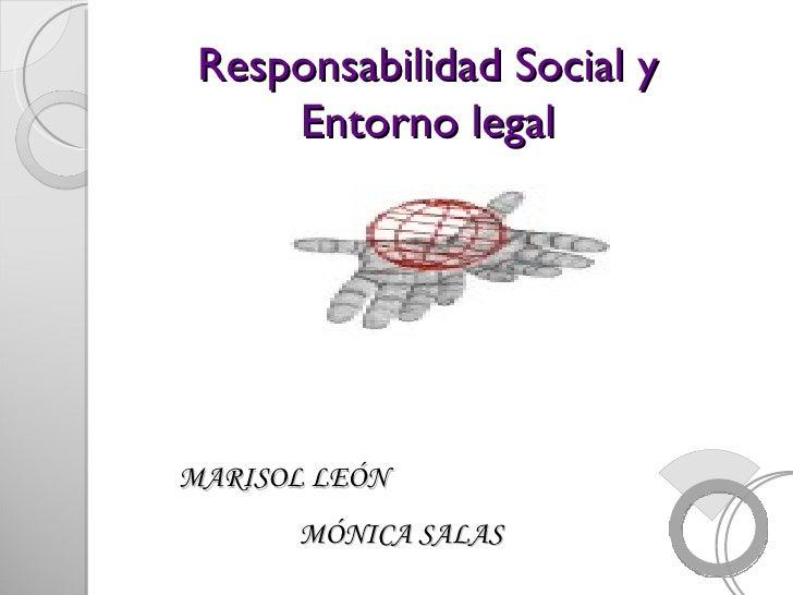 Responsabilidad Social y Entorno legal MARISOL LEÓN MÓNICA SALAS