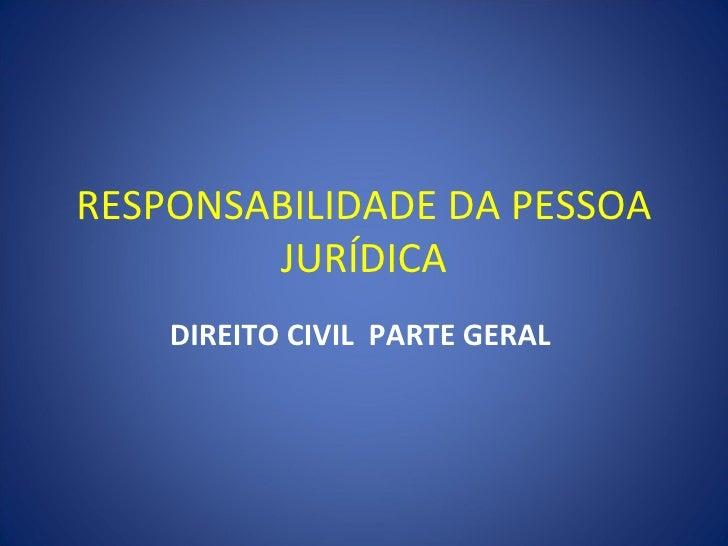 RESPONSABILIDADE DA PESSOA        JURÍDICA    DIREITO CIVIL PARTE GERAL