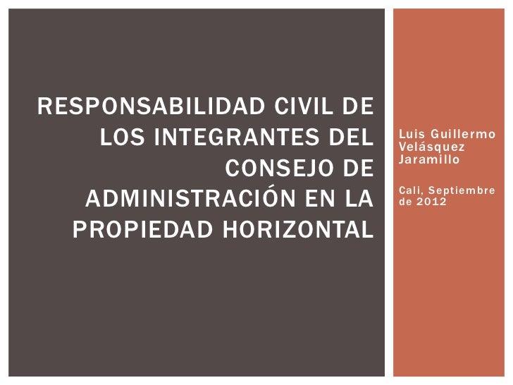 RESPONSABILIDAD CIVIL DE    LOS INTEGRANTES DEL    Luis Guillermo                           Velásquez                     ...