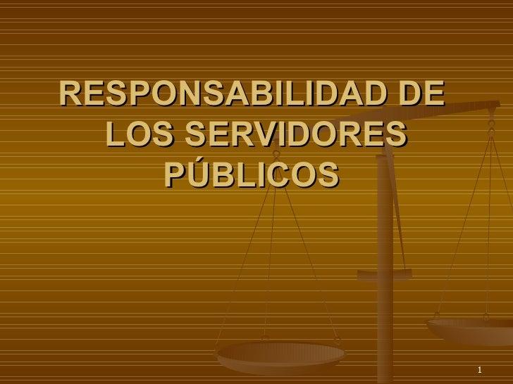 RESPONSABILIDAD DE  LOS SERVIDORES PÚBLICOS