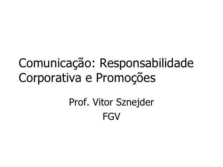 Comunicação: Responsabilidade Corporativa e Promoções Prof. Vitor Sznejder FGV
