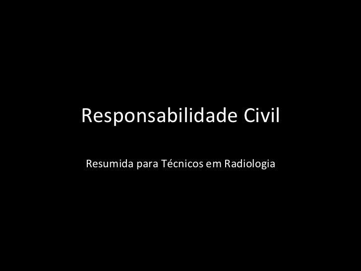 Responsabilidade Civil Resumida para Técnicos em Radiologia