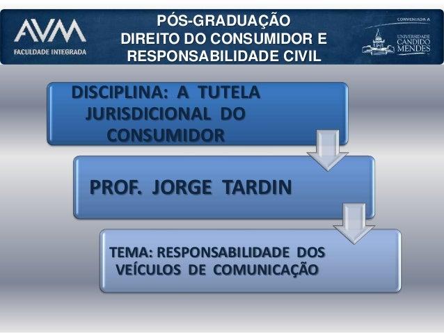 DISCIPLINA: A TUTELA JURISDICIONAL DO CONSUMIDOR PROF. JORGE TARDIN TEMA: RESPONSABILIDADE DOS VEÍCULOS DE COMUNICAÇÃO PÓS...