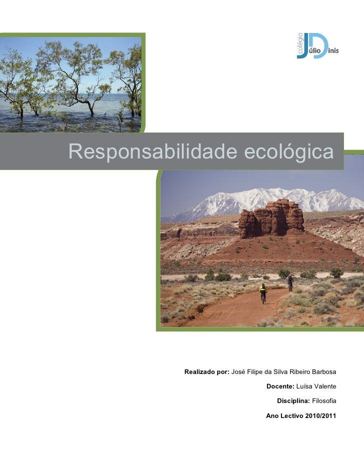 Responsabilidade ecológica           Realizado por: José Filipe da Silva Ribeiro Barbosa                                  ...