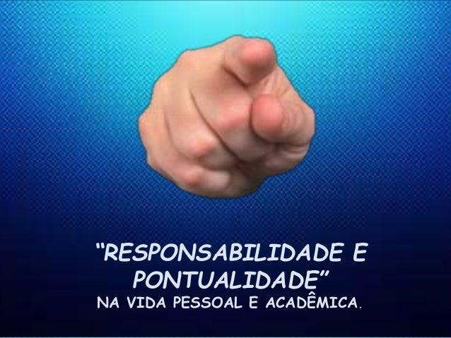 """""""RESPONSABILIDADE E PONTUALIDADE"""" NA VIDA PESSOAL E ACADÊMICA."""