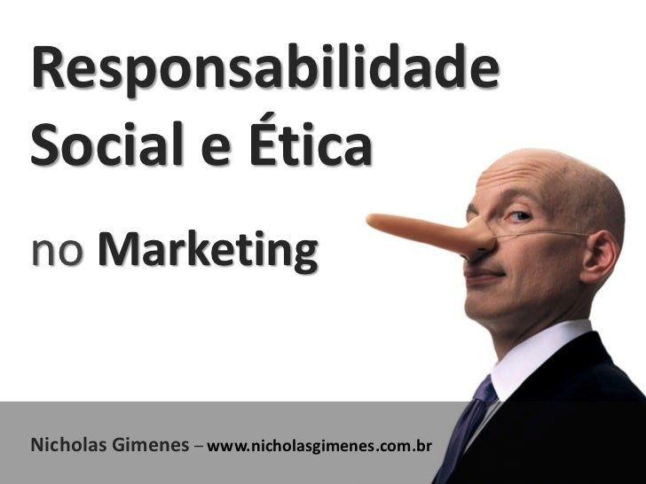 ResponsabilidadeSocial e Éticano MarketingNicholas Gimenes – www.nicholasgimenes.com.br