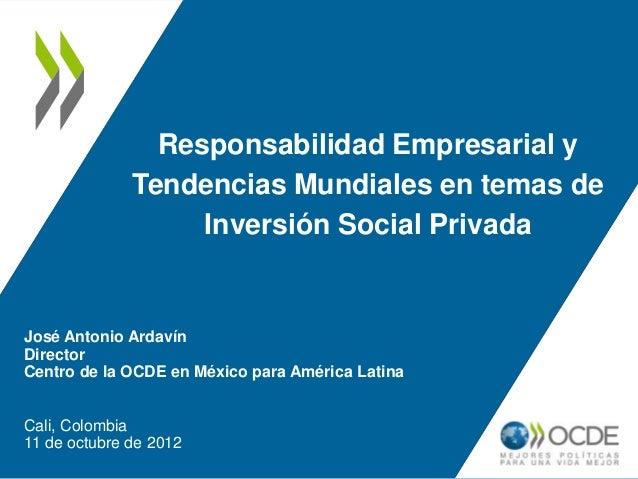 Responsabilidad Empresarial y              Tendencias Mundiales en temas de                   Inversión Social PrivadaJosé...