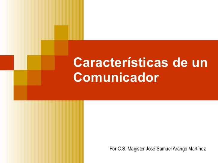 Características de un Comunicador Por C.S. Magister José Samuel Arango Martínez