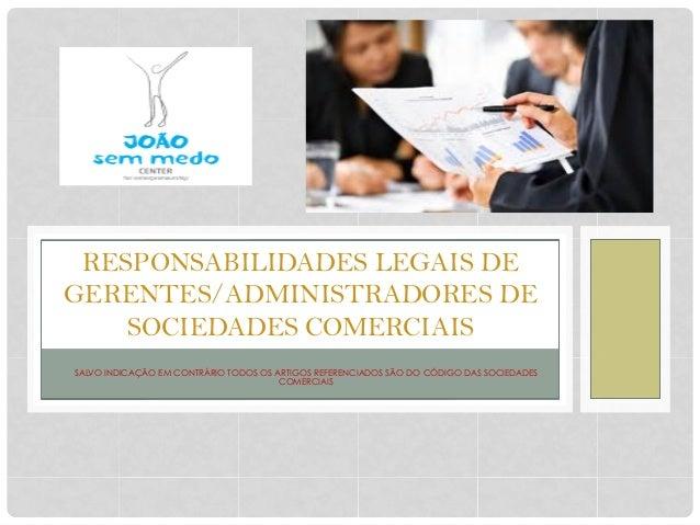 SALVO INDICAÇÃO EM CONTRÁRIO TODOS OS ARTIGOS REFERENCIADOS SÃO DO CÓDIGO DAS SOCIEDADES COMERCIAIS RESPONSABILIDADES LEGA...