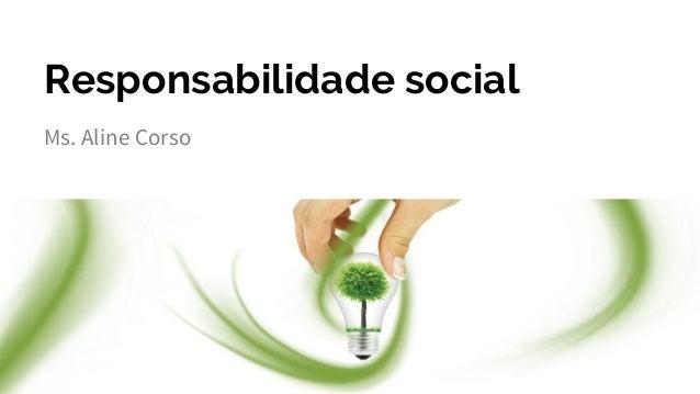 Responsabilidade social Ms. Aline Corso