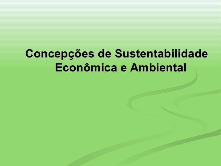 Concepções de Sustentabilidade Econômica e Ambiental