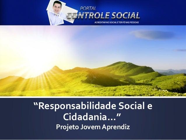 """""""Responsabilidade Social e Cidadania..."""" Projeto Jovem Aprendiz"""