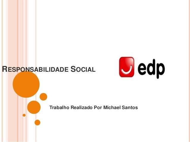 RESPONSABILIDADE SOCIAL           Trabalho Realizado Por Michael Santos