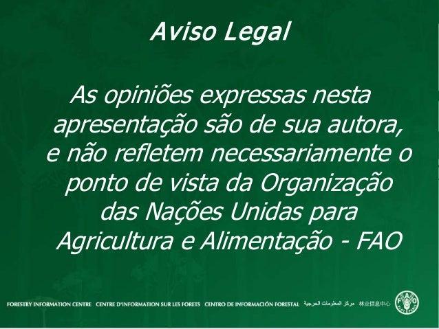 Aviso LegalAs opiniões expressas nestaapresentação são de sua autora,e não refletem necessariamente oponto de vista da Org...