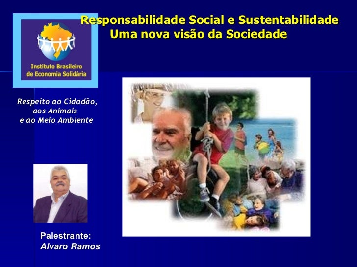 Palestrante: Alvaro Ramos Respeito ao Cidadão, aos Animais  e ao Meio Ambiente Responsabilidade Social e Sustentabilidade ...