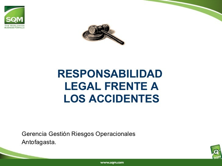 RESPONSABILIDAD  LEGAL FRENTE A LOS ACCIDENTES Gerencia Gestión Riesgos Operacionales Antofagasta.