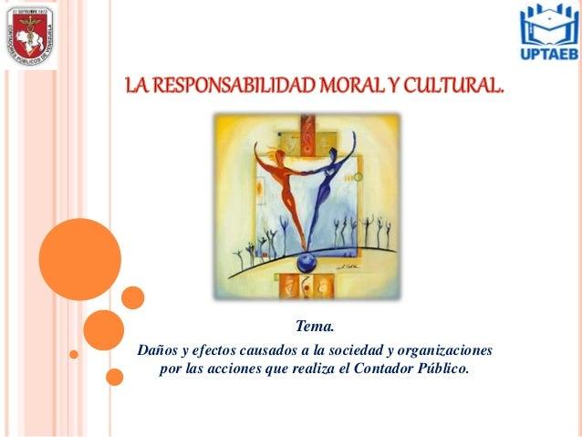 Tema. Daños y efectos causados a la sociedad y organizaciones por las acciones que realiza el Contador Público.