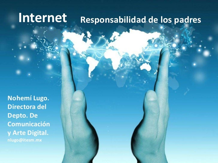 Internet      Responsabilidad de los padresNohemí Lugo.Directora delDepto. DeComunicacióny Arte Digital.nlugo@itesm.mx