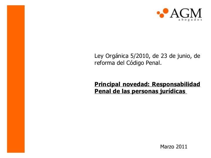 Ley Orgánica 5/2010, de 23 de junio, de reforma del Código Penal.  Principal novedad: Responsabilidad Penal de las persona...