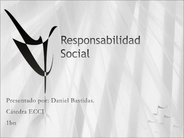 Responsabilidad Social  Presentado por:  Daniel Bastidas.   Cátedra ECCI lbn