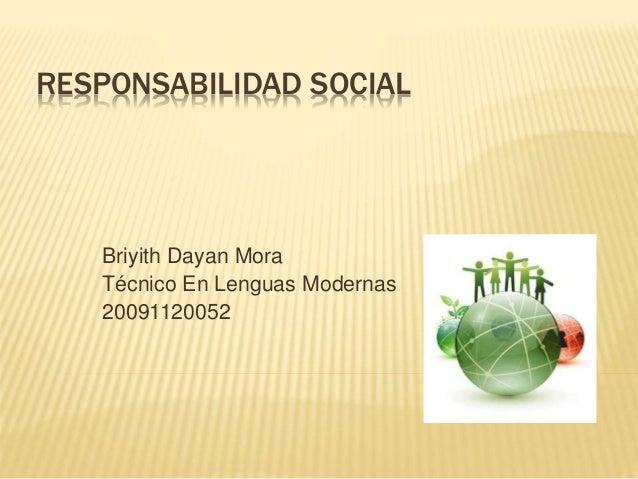RESPONSABILIDAD SOCIAL Briyith Dayan Mora Técnico En Lenguas Modernas 20091120052