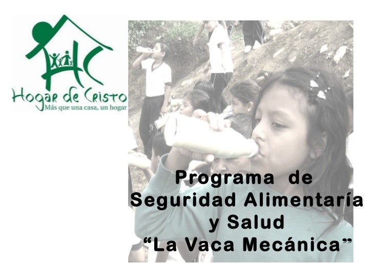 """Programa deSeguridad Alimentaría       y Salud """"La Vaca Mecánica"""""""
