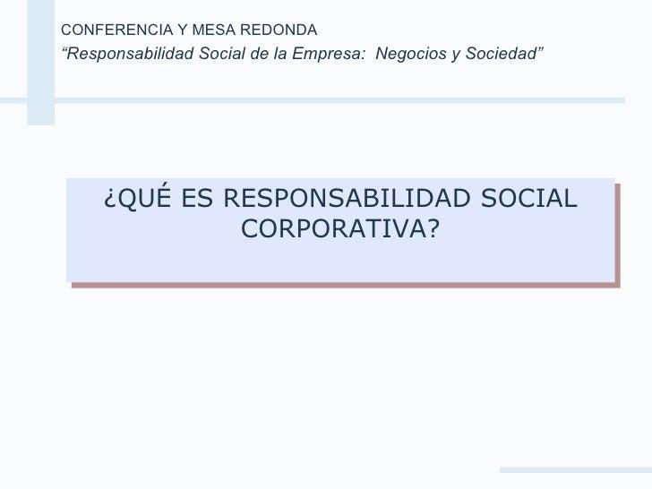 """CONFERENCIA Y MESA REDONDA """" Responsabilidad Social de la Empresa:  Negocios y Sociedad"""" ¿QUÉ ES RESPONSABILIDAD SOCIAL CO..."""