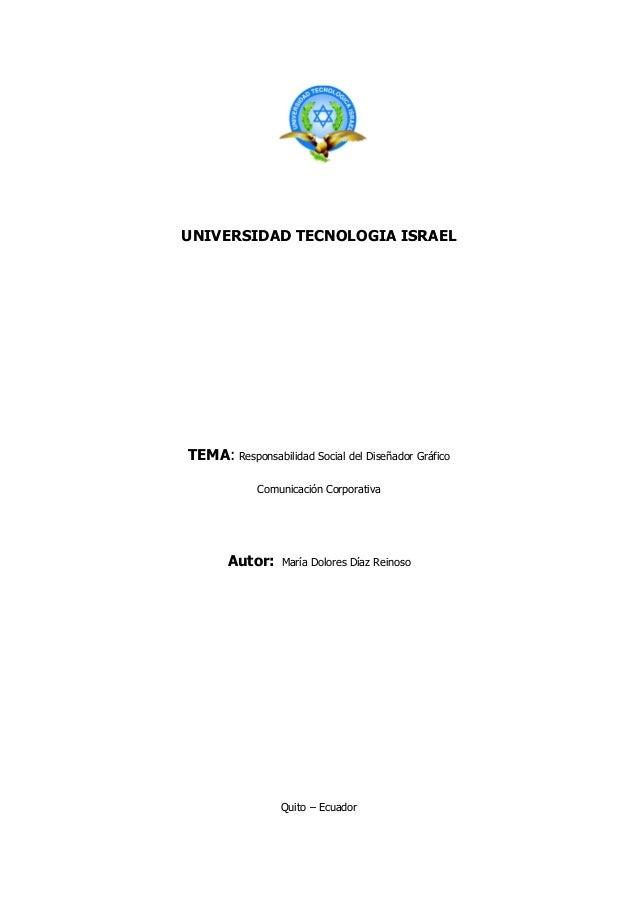 UNIVERSIDAD TECNOLOGIA ISRAEL TEMA: Responsabilidad Social del Diseñador Gráfico Comunicación Corporativa Autor: María Dol...