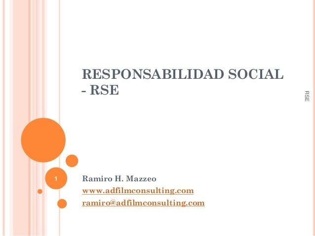 1  Ramiro H. Mazzeo www.adfilmconsulting.com  ramiro@adfilmconsulting.com  RSE  RESPONSABILIDAD SOCIAL - RSE