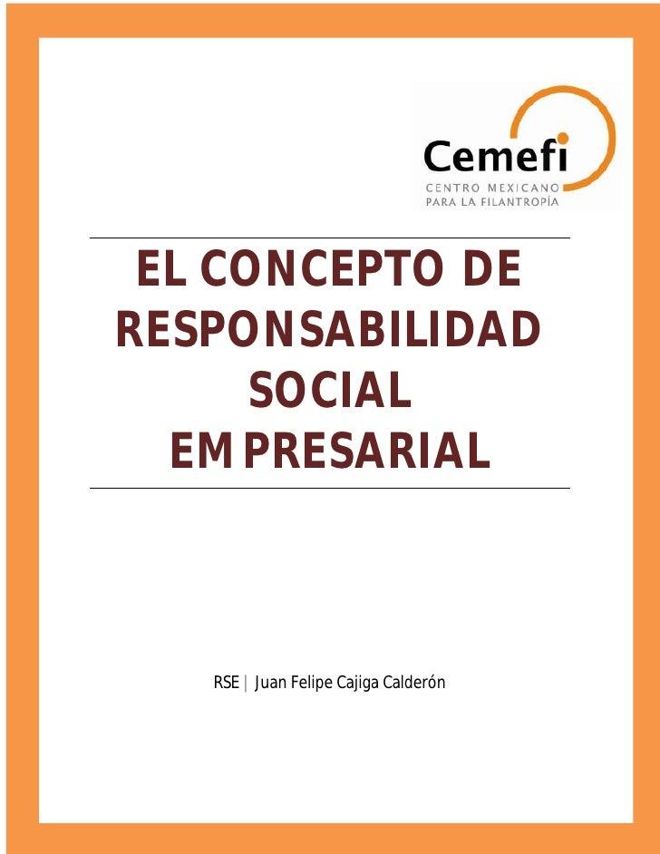 EL CONCEPTO DERESPONSABILIDAD      SOCIAL  EMPRESARIAL   RSE | Juan Felipe Cajiga Calderón