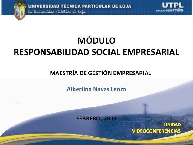 MÓDULORESPONSABILIDAD SOCIAL EMPRESARIAL       MAESTRÍA DE GESTIÓN EMPRESARIAL            Albertina Navas Leoro           ...