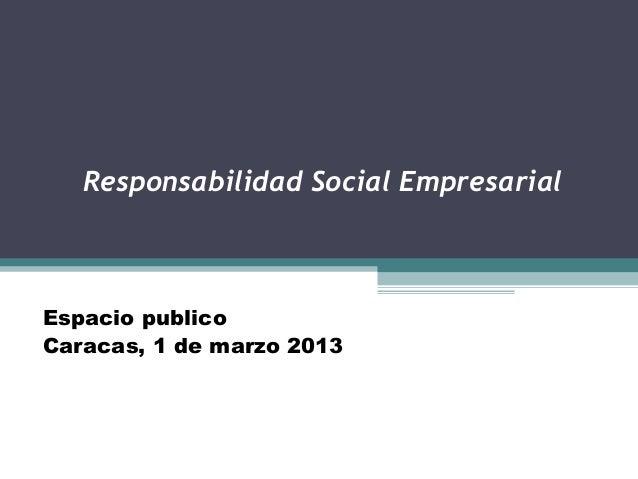 Responsabilidad Social EmpresarialEspacio publicoCaracas, 1 de marzo 2013