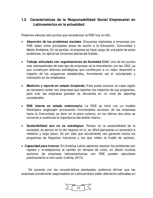 13 1.5 Características de la Responsabilidad Social Empresarial en Latinoamérica en la actualidad Podemos esbozar seis pun...