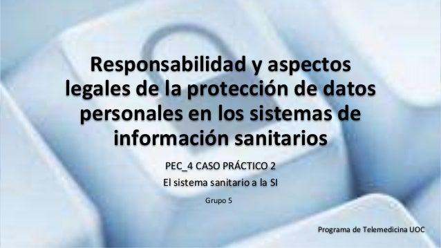 Responsabilidad y aspectos legales de la protección de datos personales en los sistemas de información sanitarios PEC_4 CA...