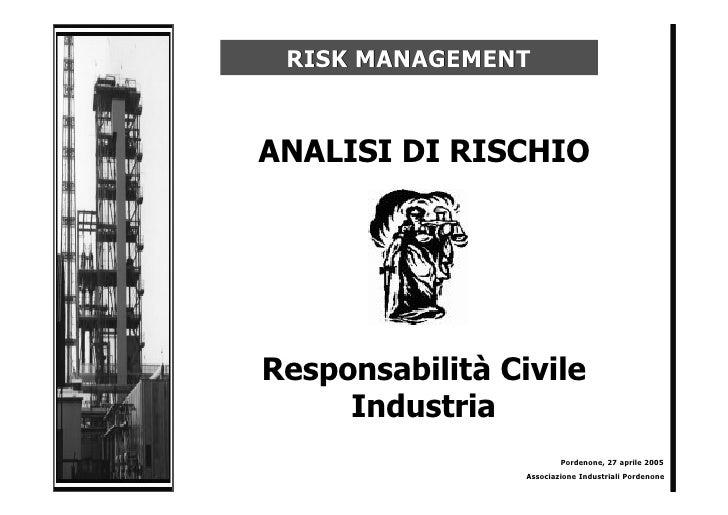 RISK MANAGEMENT   ANALISI DI RISCHIO     Responsabilità Civile      Industria                          Pordenone, 27 april...