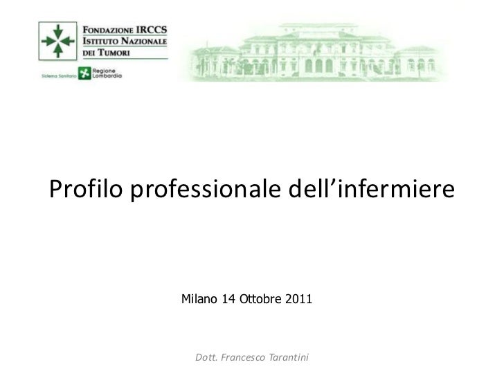 Profilo professionale dell'infermiere            Milano 14 Ottobre 2011              Dott. Francesco Tarantini