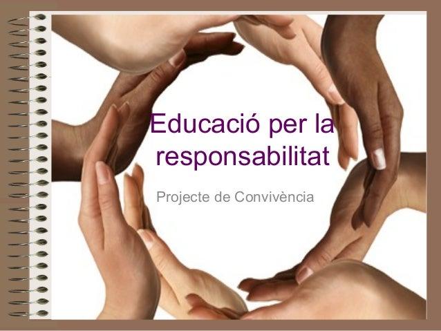 Educació per la responsabilitat Projecte de Convivència