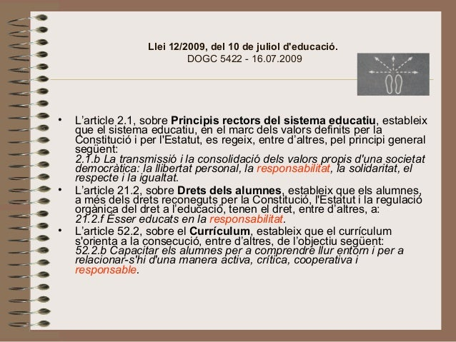 Llei 12/2009, del 10 de juliol d'educació. DOGC5422-16.07.2009 • L'article2.1,sobrePrincipis rectors del sistema ed...