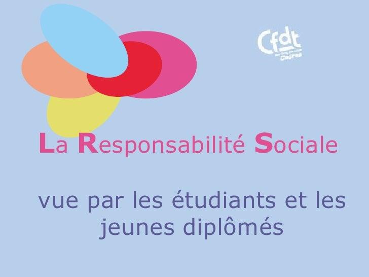 L a   R esponsabilité  S ociale   vue par les étudiants et les jeunes diplômés