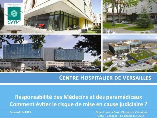 Responsabilité des Médecins et des paramédicaux  Comment éviter le risque de mise en cause judiciaire ?  Bernard LIVAREK E...