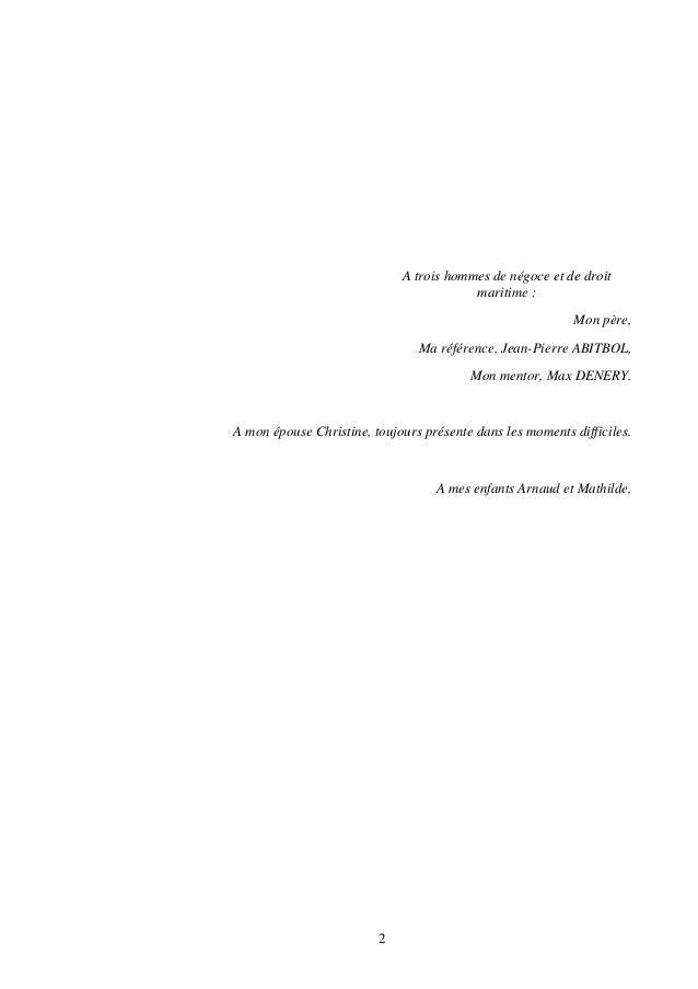 2 A trois hommes de négoce et de droit maritime : Mon père, Ma référence, Jean-Pierre ABITBOL, Mon mentor, Max DENERY. A m...