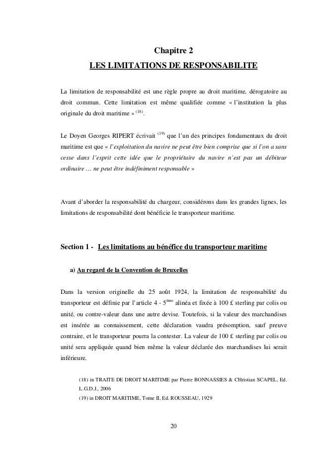 20 Chapitre 2 LES LIMITATIONS DE RESPONSABILITE La limitation de responsabilité est une règle propre au droit maritime, dé...