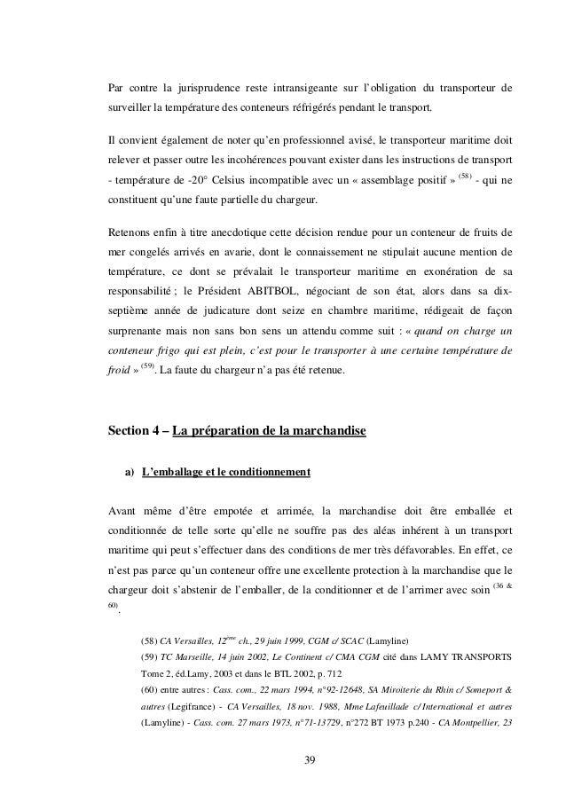 39 Par contre la jurisprudence reste intransigeante sur l'obligation du transporteur de surveiller la température des cont...