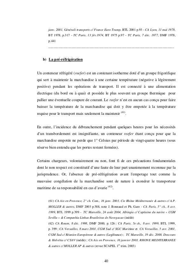 40 janv. 2001, Générali transports c/ France Euro Tramp, BTL 2001 p.93 - CA Lyon, 11 mai 1978, BT 1978, p.317 - TC Paris, ...