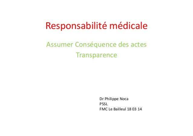 Responsabilité  médicale   Assumer  Conséquence  des  actes   Transparence   Dr  Philippe  Noca   PSSL...